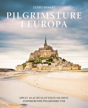 Derry Brabbs: Pilgrimsture i Europa : oplev 10 af de flotteste og mest inspirerende pilgrimsruter