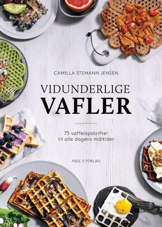 Camilla Stemann Jensen: Vidunderlige vafler : 75 vaffelopskrifter til alle dagens måltider
