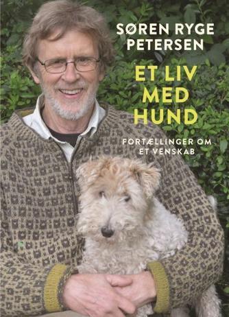 Søren Ryge Petersen: Et liv med hund : fortællinger om et venskab