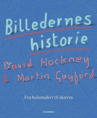 David Hockney, Martin Gayford: Billedernes historie : fra hulemaleri til skærm