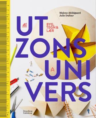 Malene Abildgaard, Julie Dufour Wiese: Utzons univers : byg, tegn & lær