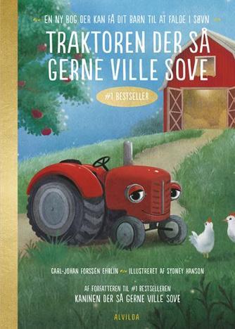Carl-Johan Forssén Ehrlin: Traktoren der så gerne ville sove : en ny bog der kan få dit barn til at falde i søvn