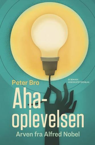 Peter Bro (f. 1972): Aha-oplevelsen : arven fra Alfred Nobel