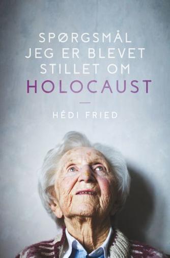 Hédi Fried: Spørgsmål jeg er blevet stillet om Holocaust