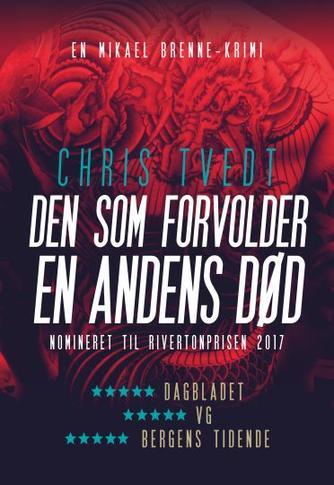 Chris Tvedt: Den som forvolder en andens død : kriminalroman