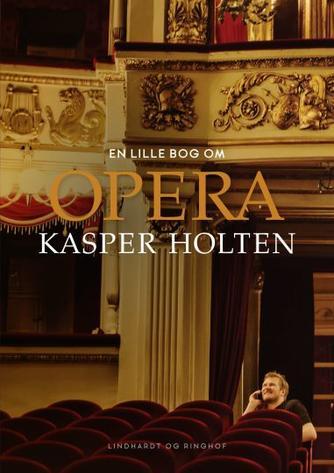 Kasper Holten: En lille bog om opera