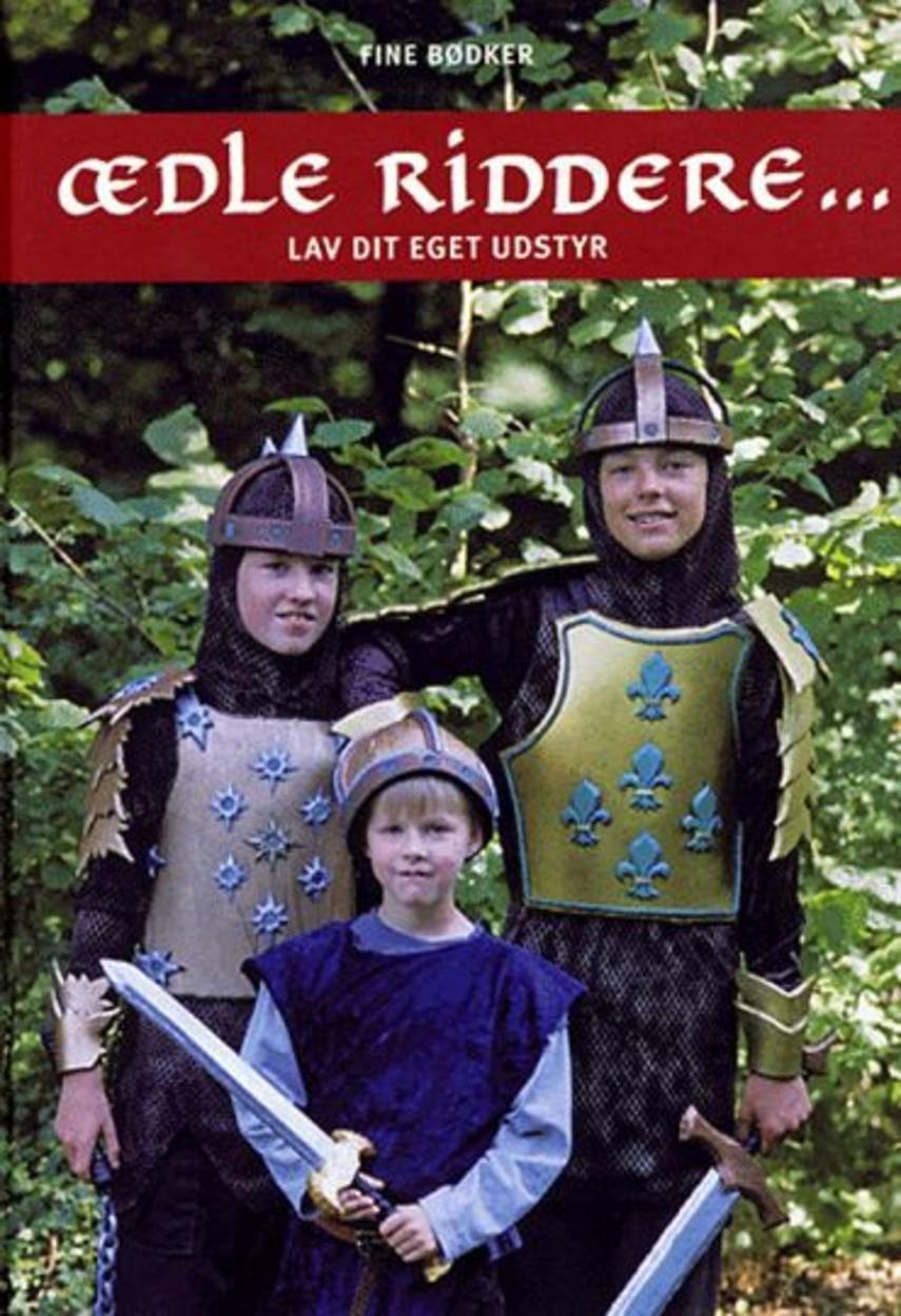 Fine Bødker: Ædle riddere og skønne møer : lav dit eget udstyr
