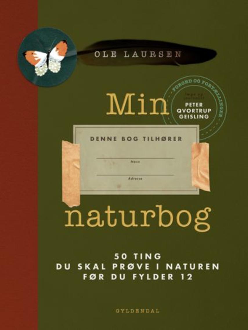 Ole Laursen (f. 1965-11-10): Min naturbog : 50 ting du skal prøve i naturen før du fylder 12