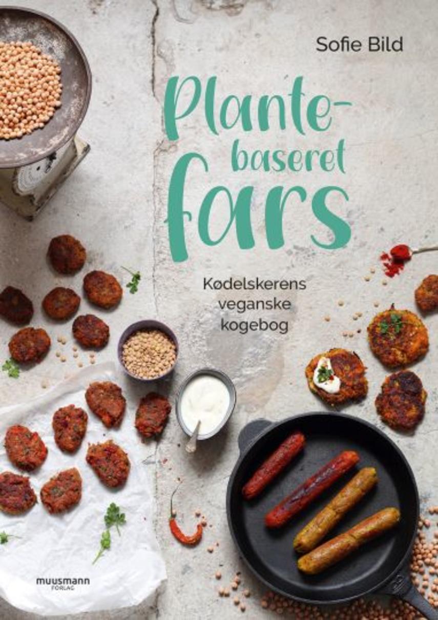 Sofie Bild: Plantebaseret fars : kødelskerens veganske kogebog