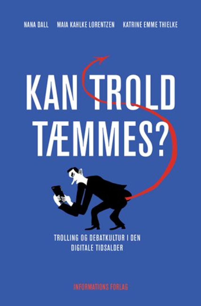 Katrine Thielke, Maia Kahlke Lorentzen, Nana Gaardboe Dall: Kan trold tæmmes? : trolling og debatkultur i den digitale tidsalder