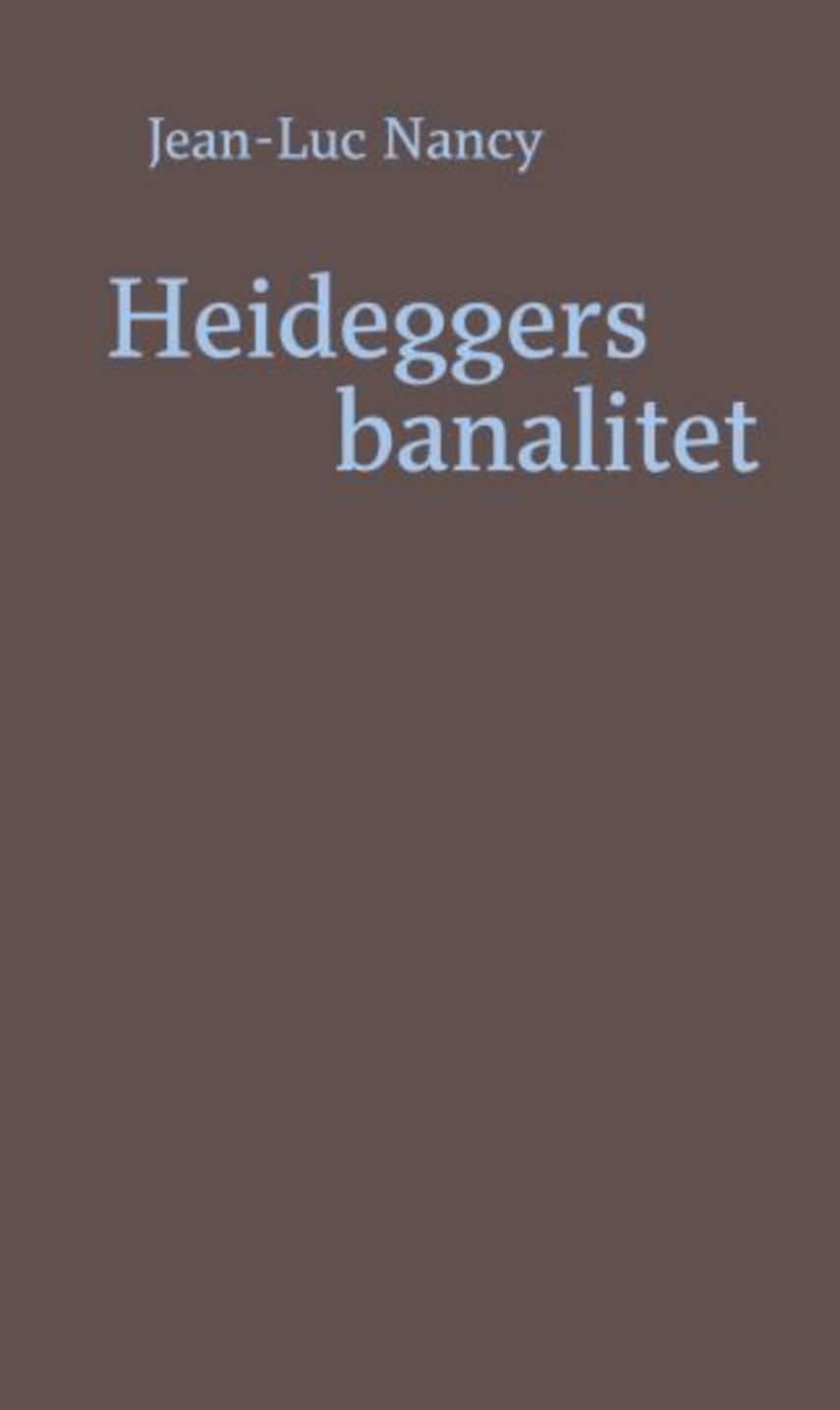 Jean-Luc Nancy: Heideggers banalitet