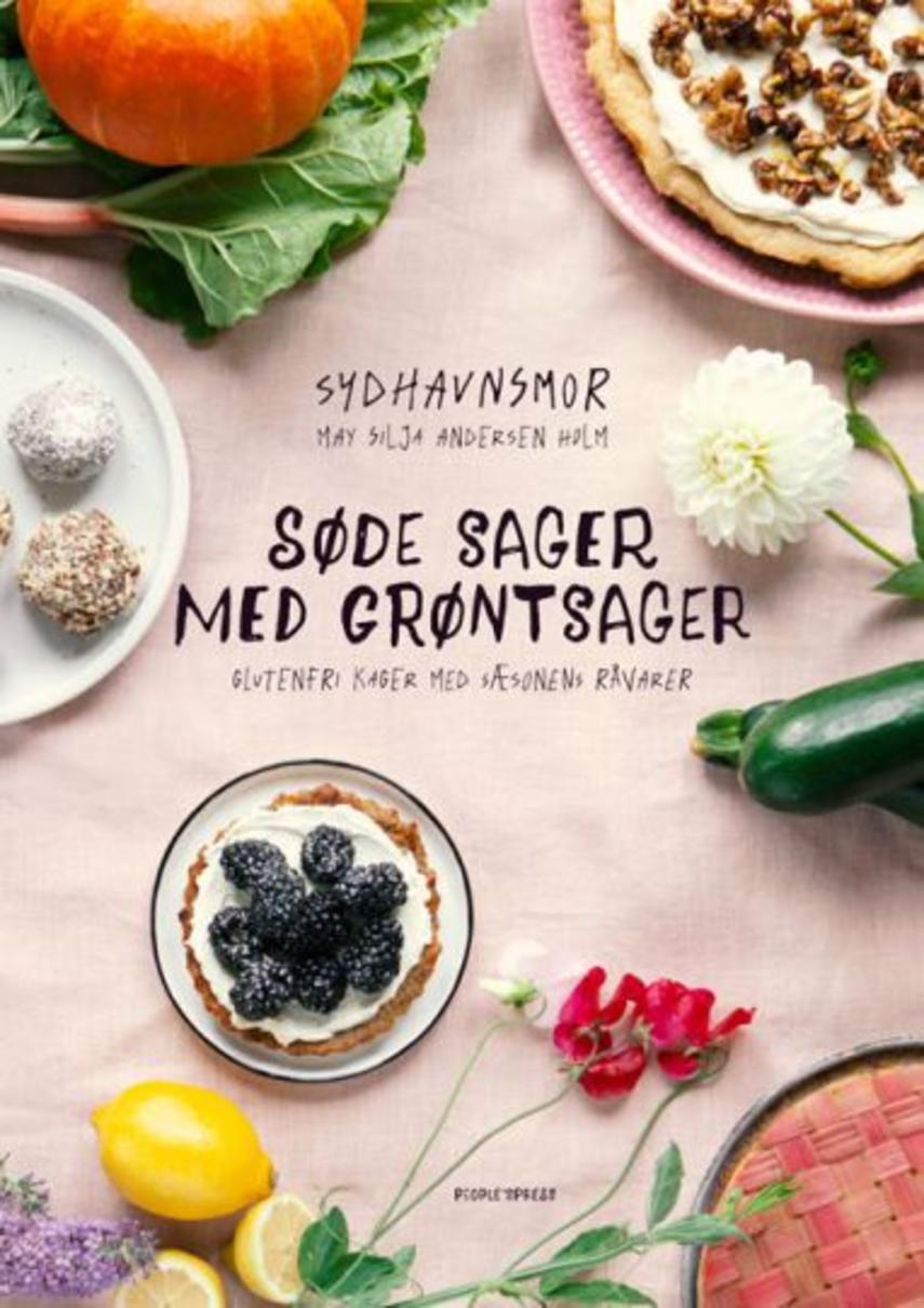 May Silja Andersen Holm: Søde sager med grøntsager : glutenfri kager med sæsonens råvarer
