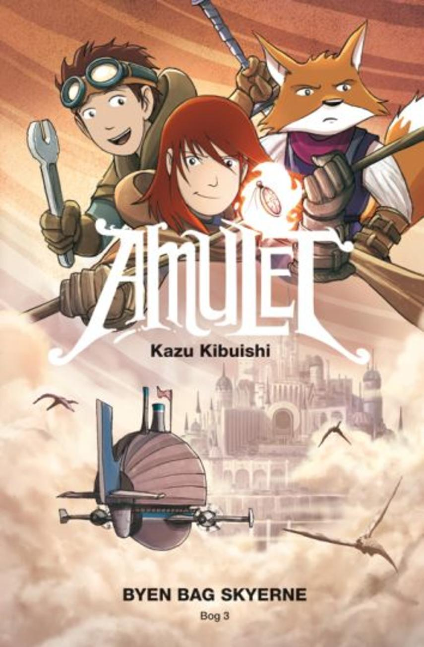Kazu Kibuishi: Amulet - byen bag skyerne