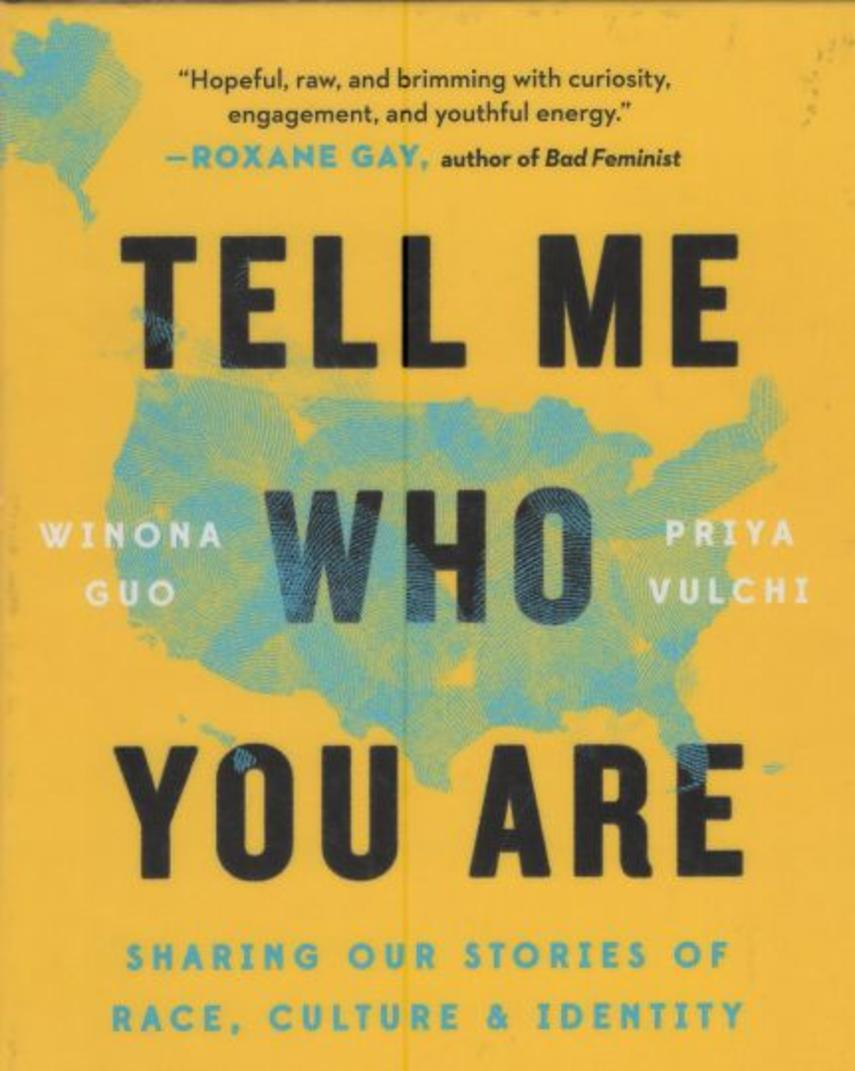Winona Guo, Priya Vulchi: Tell me who you are : sharing our stories of race, culture, and identity