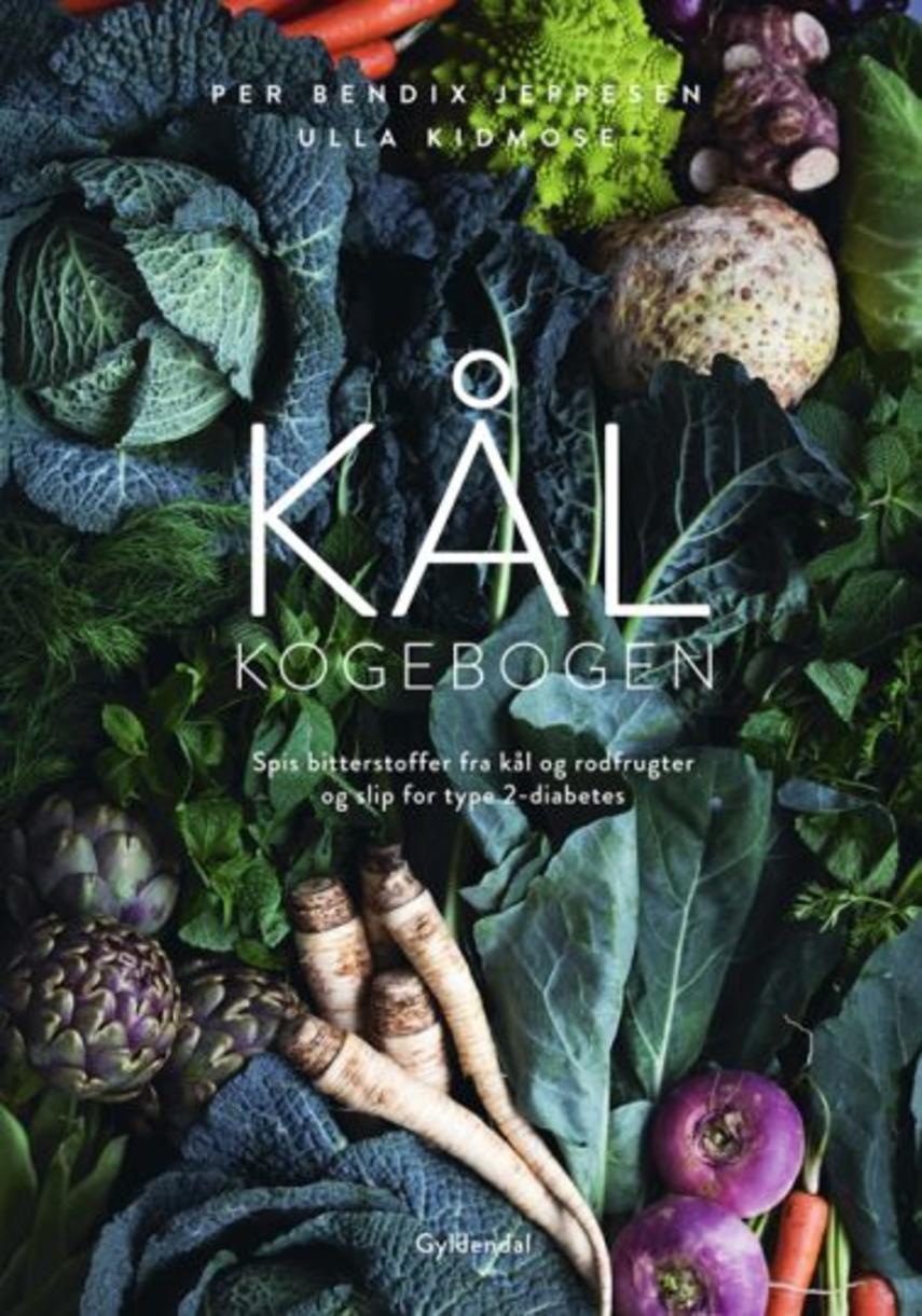 Ulla Kidmose, Per Bendix Jeppesen: Kålkogebogen : spis bitterstoffer fra kål og rodfrugter, og slip for type 2-diabetes