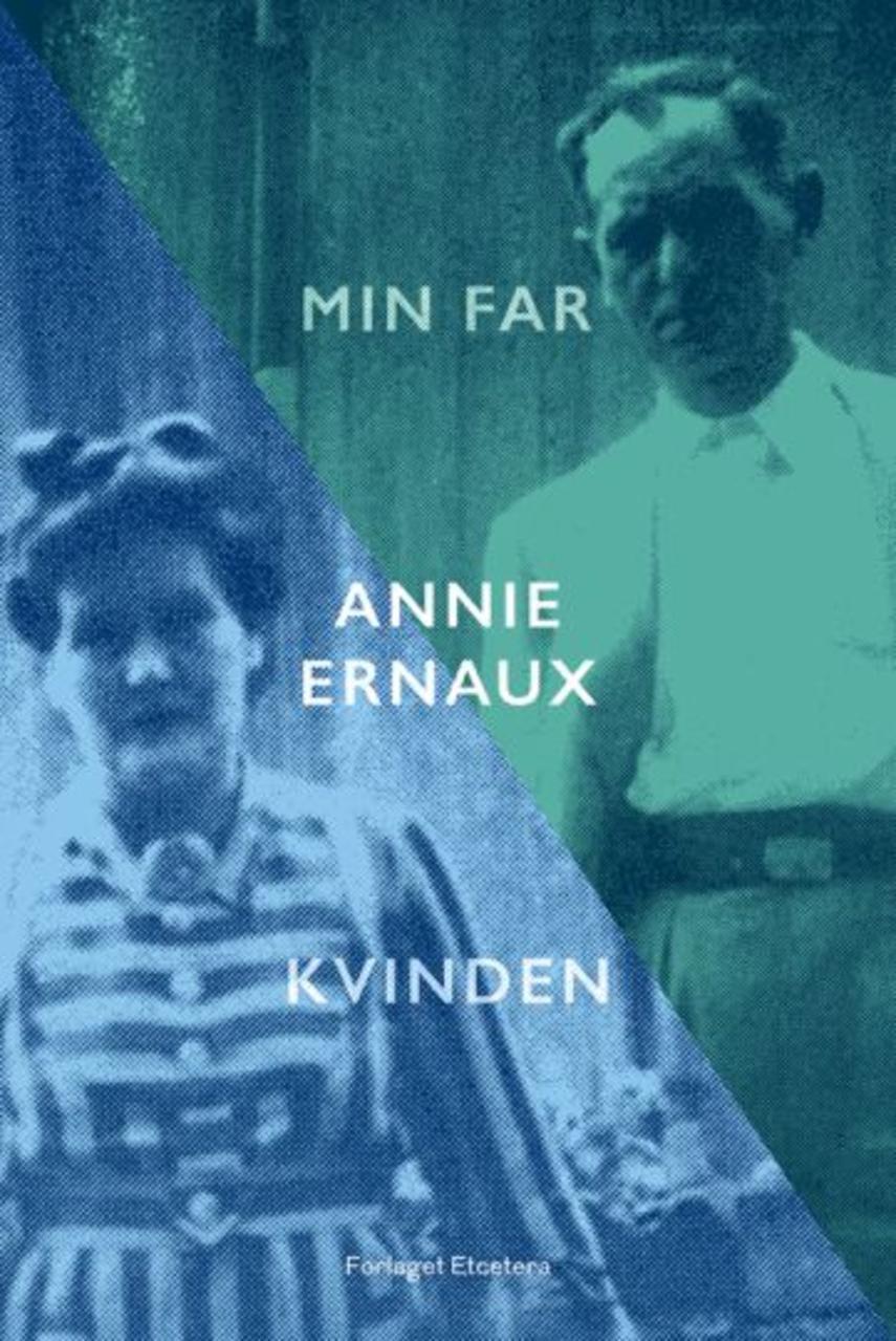 Annie Ernaux: Min far & Kvinden : to romaner