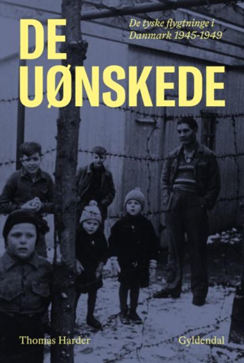 Thomas Harder: De uønskede : de tyske flygtninge i Danmark 1945-1949