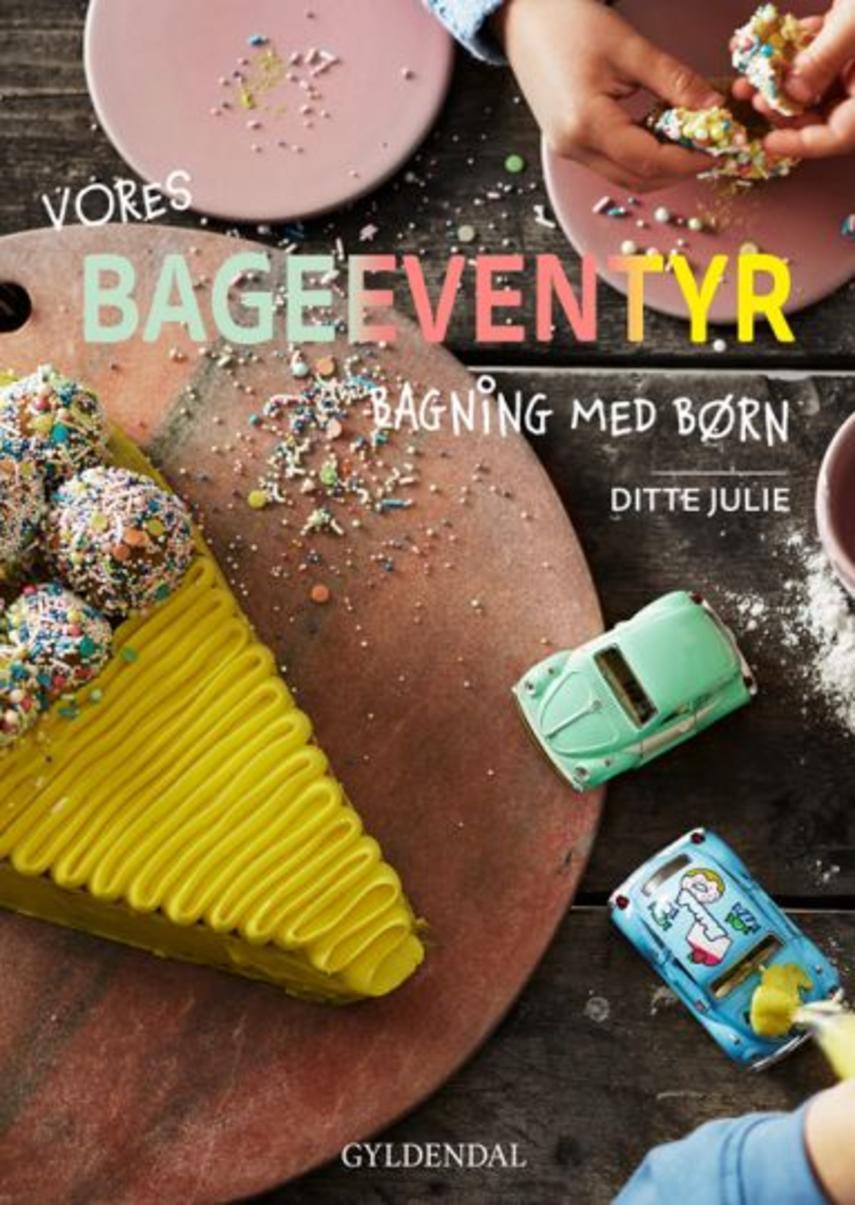 Ditte Julie Jensen: Vores bageeventyr : bagning med børn