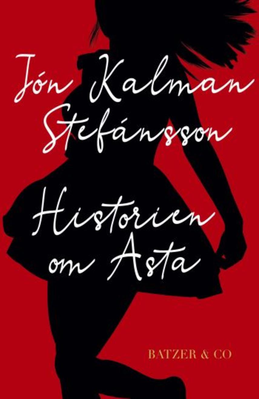 Jón Kalman Stefánsson: Historien om Asta : hvor går man hen hvis der ingen vej er ud af verden?