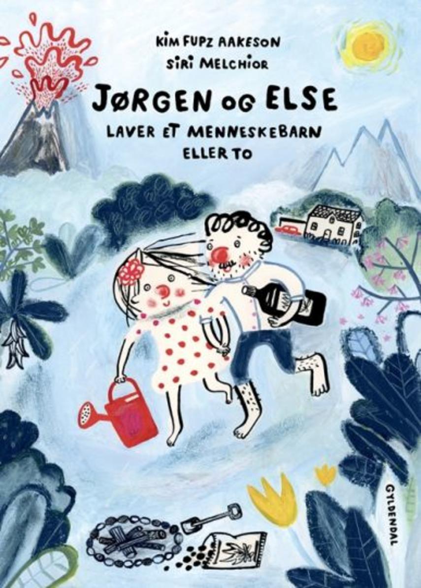 Kim Fupz Aakeson, Siri Melchior: Jørgen og Else laver et menneskebarn eller to