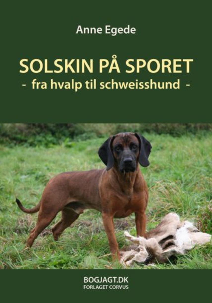 Anne Egede: Solskin på sporet : fra hvalp til schweisshund