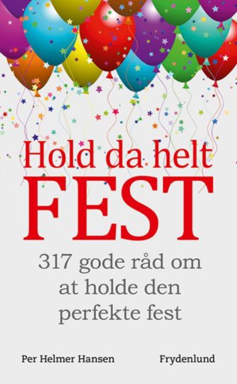 Per Helmer Hansen (f. 1949): Hold da helt fest : 317 gode råd om at holde den perfekte fest