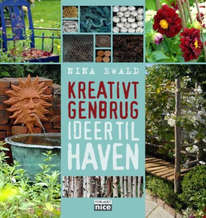 Nina Ewald: Kreativt genbrug : ideer til haven