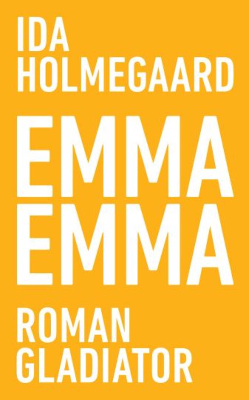 Ida Holmegaard: Emma Emma : roman