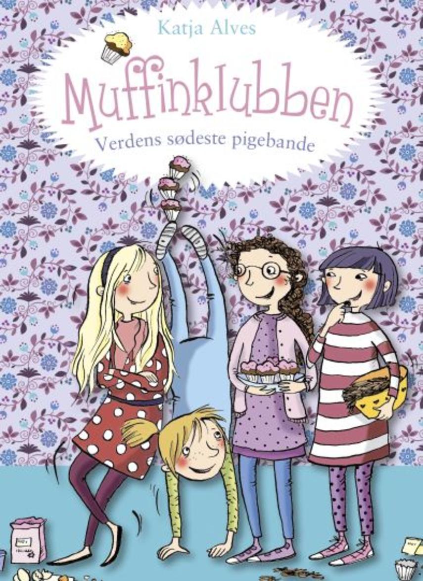 Katja Alves: Muffinklubben - verdens sødeste pigebande