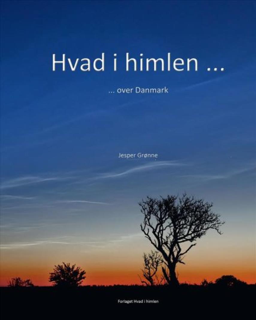 Jesper Grønne: Hvad i himlen - : over Danmark