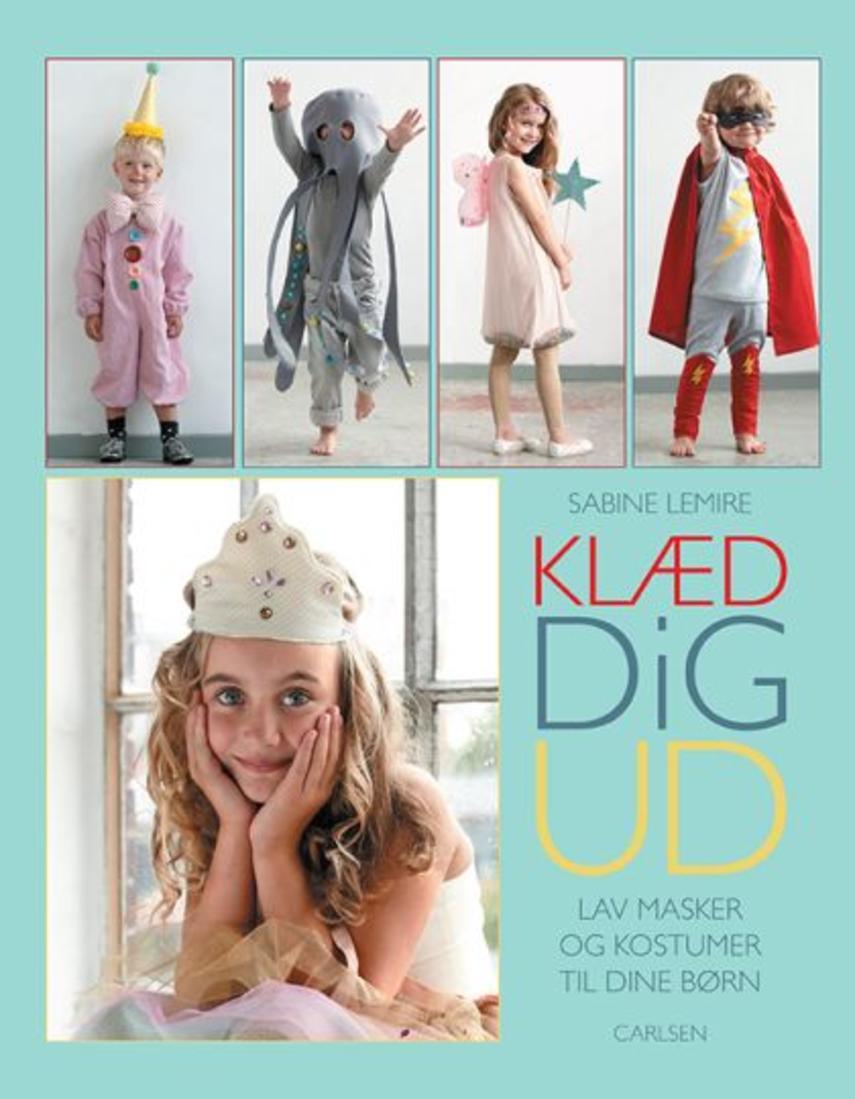 Sabine Lemire: Klæd dig ud : lav masker og kostumer til dine børn