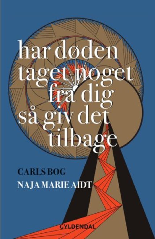 Naja Marie Aidt: Har døden taget noget fra dig så giv det tilbage : Carls bog